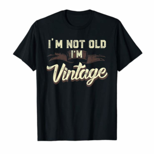 Order Im Not Old Im Vintage Funny Adult Mens T-Shirt Gifts For Dad