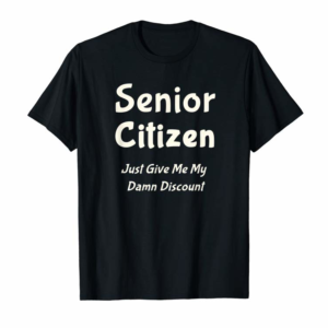 Cool Funny Senior Citizen T-Shirt Give Me My Damn Discount
