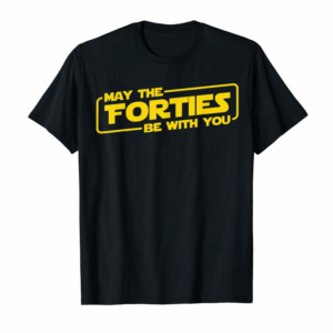 Adorable 40th Birthday Gifts May The Forties Be With You Shirt 1979