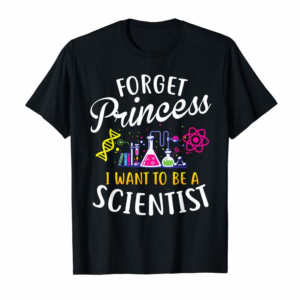 Order Now Forget Princess I Want To Be A Scientist Girl Science Tshirt