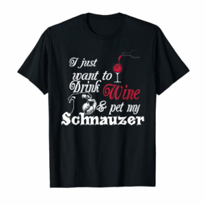 Buy Now I Just Want To Drink Wine And Pet My Schnauzer Gift Shirt