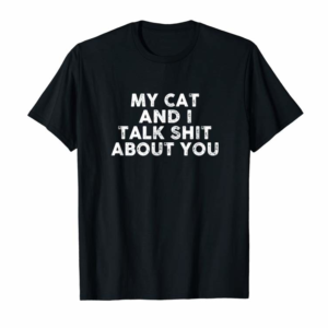 Buy My Cat And I Talk Shit About You T-Shirt Funny Cat Lover Tee