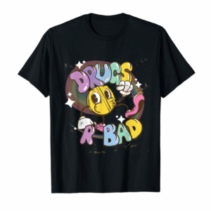 Buy Drugs Are Bad T-shirt Stoned Drunk Gift T-Shirt