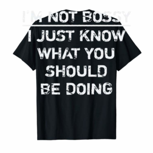 Adorable I'm Not Bossy: Funny Boss Saying T-Shirt