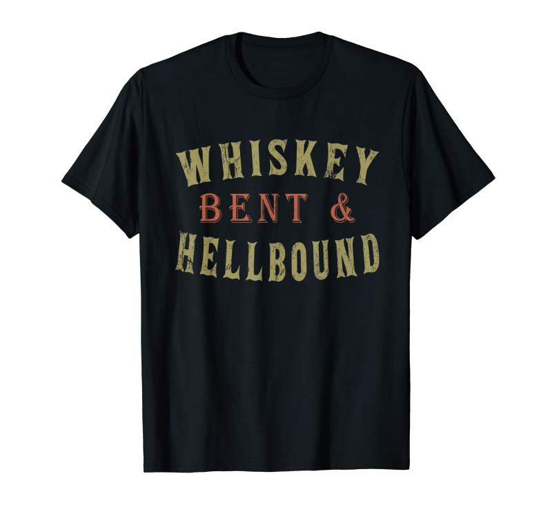 Trending Whiskey Bent And Hell Bound Drinking Drunk Party Hellbound