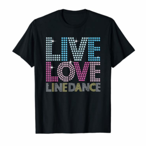 Buy Now Line Dancing Funny Live Love Line Dance Dancer Gift T-Shirt
