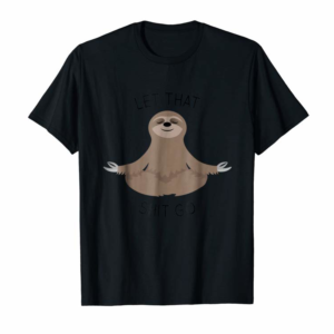 Adorable Let That Shit Go Funny Sloth T Shirt