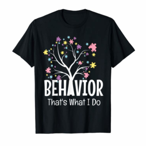 Shop Behavior That's What I Do - BCBA Behavior Analyst Gift T-Shirt
