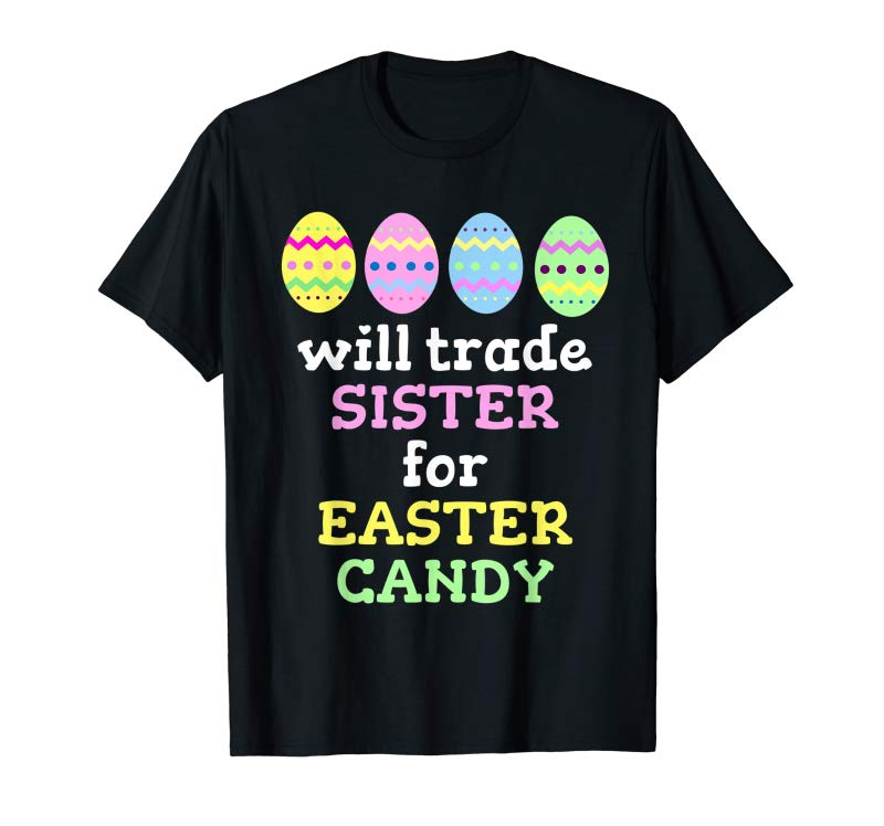 Order Now Will Trade Sister For Easter Candy T-Shirt Christmas T-Shirt