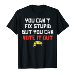Trends You Cant Fix Stupic Vote Out Funny Impeach Anti Trump 2020 T-Shirt