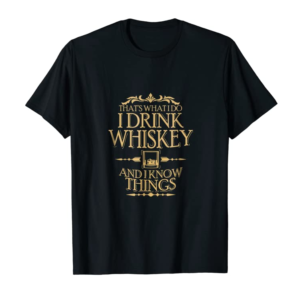Trending That's What I Do I Drink Whiskey & I Know Things T Shirt