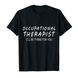 Adorable OT T-Shirt Occupational Therapy Will Be There For You T-Shirt
