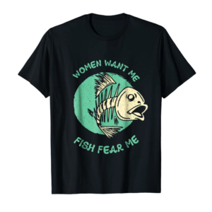 Adorable Women Want Me Fish Fear Me Funny Fisher Fishing Sports Tee