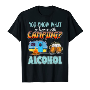 Cool You Know What Rhymes With Camping Alcohol Funny Camping T-Shirt