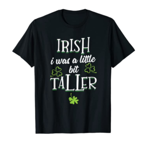 Shop Irish I Was A Little Bit Taller - Saint Patrick's Day 2020 T-Shirt
