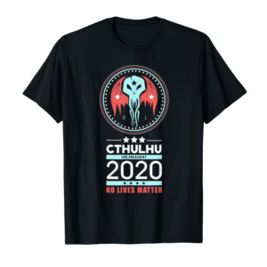 Adorable Vote Cthulhu For President 2020 No Lives Matter Political T-Shirt